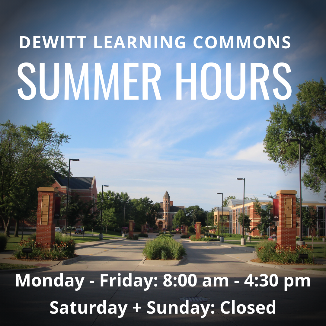 DeWitt Learning Commons Summer Hours  - Monday through Friday: 8:00 am - 4:30 pm and Saturday through Sunday: Closed